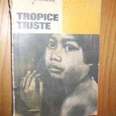 TROPICE TRISTE  -- C. Levi-Strauss  -- [ 1968. 438p. cu imagini si scheme in text ]