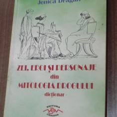 JENICA DRAGAN - ZEI, EROI SI PERSONAJE DIN MITOLOGIA DROGULUI. DICTIONAR