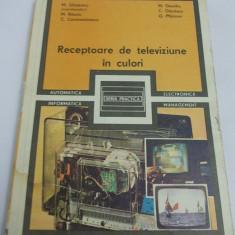 Receptoare de televiziune in culori - M.Silisteanu , STARE FOARTE BUNA !