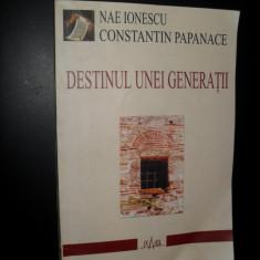 NAE IONESCU, CONSTANTIN PAPANACE - DESTINUL UNEI GENERATII - Istorie