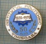 66 INSIGNA -INSTITUTUL POLITEHNIC -TIMISOARA - 50 ANI -1920-1970 -starea care se vede