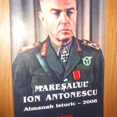 MARESALUL ION ANTONESCU * Almanah Istoric 2008 -- [ Ed. Tesu, 326p. cu imagini in text ] - Istorie