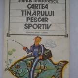 CARTEA TANARULUI PESCAR SPORTIV - Silvius Teodorescu