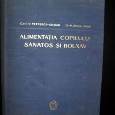 ALIMENTATIA COPILULUI SANATOS SI BOLNAV- Conf.V.PETRESCU-COMAN si Dr.FLORICA PAUN - Carte Alimentatie