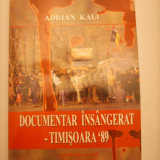 CARTE BANAT ADRIAN KALI-DOCUMENTAR INSANGERAT, TIMISOARA '89 - Istorie