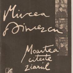 (C2752) MOARTEA CITESTE ZIARUL DE MIRCEA DINESCU, EDITURA CARTEA ROMANEASCA, 1990 - Carte poezie