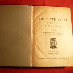 C.Gane -Trecute vieti de doamne si domnite. Vol. I- Prima Ed.1932