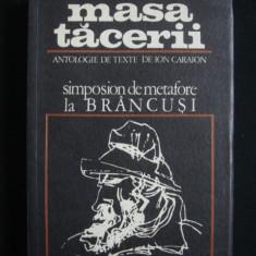 MASA TACERII - ANTOLOGIE DE TEXTE DE ION CARAION - SIMPOZION DE METAFORE LA BRANCUSI