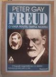 Peter Gay FREUD. O VIATA PENTRU TIMPUL NOSTRU Ed. Trei 1998