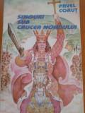SINGURI SUB CRUCEA NORDULUI - Pavel Corut, Alta editura, 1994