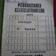 Programarea calculatoarelor curs limbajul basic pentru uzul studentilor catedra de automatica si calculatoare timisoara 1989 - Carte Limbaje de programare