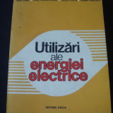 IOAN SORA * VLAD VAZDAUTEANU * VASILE COITA * DORIN POPOVICI - UTILIZARI ALE ENERGIEI ELECTRICE {1983} - Carti Energetica