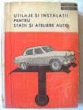 UTILAJE SI INSTALATII PENTRU STATII SI ATELIERE AUTO, A. Groza /M. Ghiulai, 1963, Alta editura