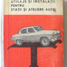 UTILAJE SI INSTALATII PENTRU STATII SI ATELIERE AUTO, A. Groza /M. Ghiulai, 1963 - Carti auto