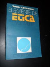 Tudor Catineanu - ELEMENTE DE ETICA ( vol.I ) foto