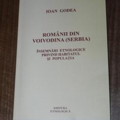 IOAN GODEA - ROMANII DIN VOIVODINA (SERBIA). INSEMNARI ETNOLOGICE PRIVIND HABITATUL SI POPULATIA - Carte folclor