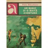 UN BUNIC SI O BIATA AVENTURA DE PETRE SALCUDEANU ,ROMAN POLITIST,COLECTIA AVENTURA,EDITURA ALBATROS1974