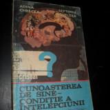 ADINA CHELCEA, SEPTIMIU CHELCEA - CUNOASTEREA DE SINE - CONDITIE A INTELEPCIUNII {colectia CRISTAL} - Carte Psihologie
