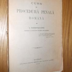 I. TANOVICEANU  -- CURS DE  PROCEDURA PENALA ROMANA    --  Atelierle Grafice SOCEC . Co. 1913  [ exemplar numerotat si semnat de autor