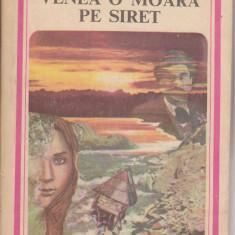 (E1127) - MIHAIL SADOVEANU - VENEA O MOARA PE SIRET - Roman, Anul publicarii: 1983