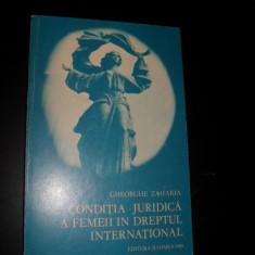 Gheorghe Zaharia, CONDITIA JURIDICA A FEMEII IN DREPTUL INTERNATIONAL - Carte Drept international