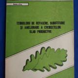 POPESCU I. CONSTANTIN - TEHNOLOGII DE REFACERE,SUBSTITUIRE SI AMELIORARE A CVERCETELOR SLAB PRODUCTIVE - BUCURESTI - 1990 - 1000 EX.