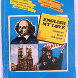 Rada Balan s.a.- ENGLISH MY LOVE, Student's Book 9th grade., Ed. Didactica si pedagogica, 1996, 264 pag cu ilustratii