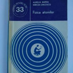 Fizica atomilor - Aurelia Barna Mircea Oncescu Ed. Stiintifica si Enciclopedica Bucuresti 1978 - Carte Fizica