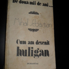 CUM AM DEVENIT HULIGAN-MIHAIL SEBASTIAN,BUC.1990