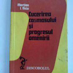 Cucerirea cosmosului si prgresul omenirii - Martian I. Niciu, Ed. Dacia Cluj- Napoca 1979 - Carti Mecanica