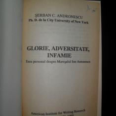 SERBAN C. ANTONESCU - GLORIE, ADVERSITATE, INFAMIE - ESEU PERSONAL DESPRE MARESALUL ION ANTONESCU - - Istorie