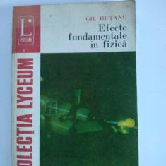 Efecte fundamentale in fizica - Gh. Hutanu Ed. Albatros, Iasi 1975 - Carte Fizica