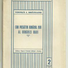 V. Bratianu / CUM PREGATIM ROMANUL NOU AL ROMANIEI MARI (Col. Cartea pt. Toti)