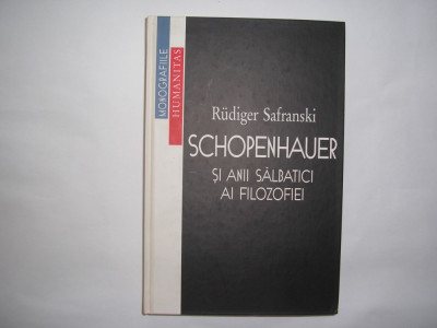 Rudiger Safranski Schopenhauer si anii salbatici ai filozofiei foto