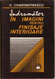 V.Constantinescu-Indrumator in imagini pentru finisaje interioare
