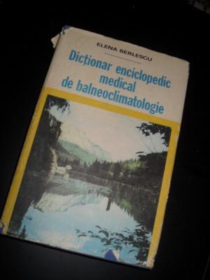 ELENA BERLESCU - DICTIONAR ENCICLOPEDIC MEDICAL DE BALNEOCLIMATOLOGIE foto
