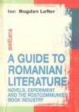 Ion Bogdan Lefter - A Guide to Romanian Literature Novels Experiment and the Post-Communist Book industry Ghid de literatura romana industria cartii