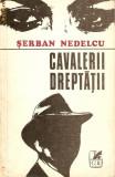 CAVALERII DREPTATII DE SERBAN NEDELCU,EDITURA CARTEA ROMANEASCA 1973