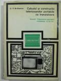 CALCULUL SI CONSTRUCTIA TELEVIZOARELOR PORTABILE CU TRANZISTOARE - 1973
