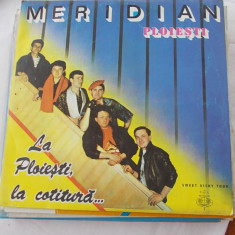 MERIDIAN PLOIESTI LA PLOIESTI LA COTITURA, VINIL . - Muzica Lautareasca