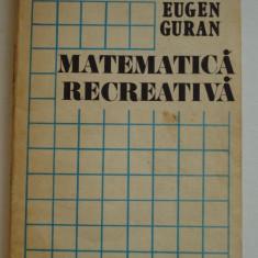 MATEMATICA RECREATIVA - Eugen Guran - Carte Matematica