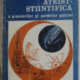 EDUCATIA ATEIST - STIINTIFICA a pionierilor si soimilor patriei