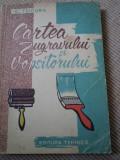 CARTEA ZUGRAVULUI SI VOPSITORULUI ing. C. TSICURA EDITURA TEHNICA 1960 RPR