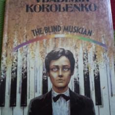 BLIND MUSICIAN VLADIMIR KOROLENKO CARTE ROMAN IN LIMBA ENGLEZA MUZICIANUL ORB - Carte in engleza