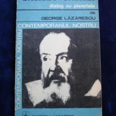 George Lazarescu - Galileo Galilei, dialog cu planetele ( colectia contemporanul nostru ) - - Carte Astronomie