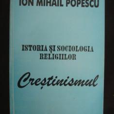 ION MIHAIL POPESCU - ISTORIA SI SOCIOLOGIA RELIGIILOR * CRESTINISMUL
