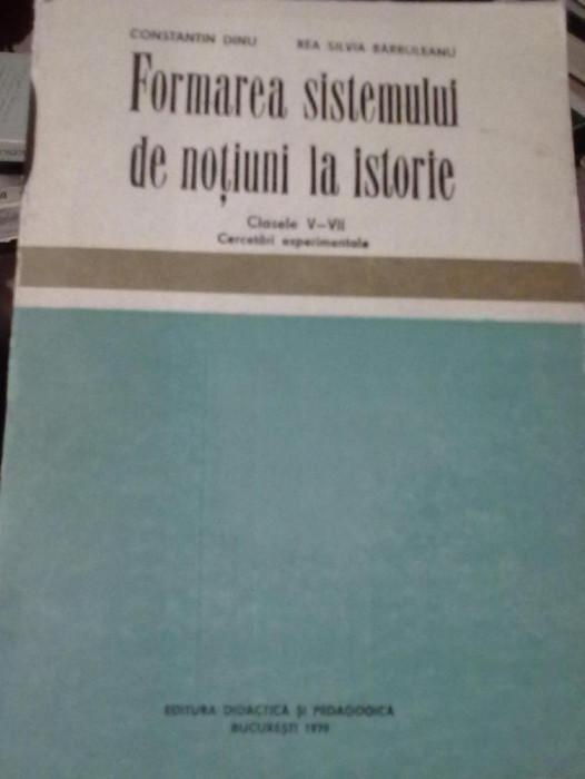 Constantin Dinu -  Formarea sistemului de notiuni la istorie  cls V-VII foto mare