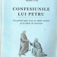 Carlo Maria Martini-Confesiunile lui PETRU - Carti ortodoxe