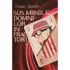SUS MIINILE DOMNILOR INFRACTORI DE TRAIAN TANDIN, EDITURA LABIRINT 1991 - Roman