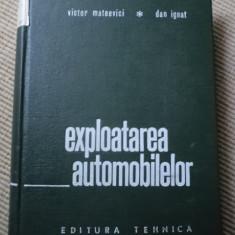 EXPLOATAREA AUTOMOBILELOR Victor Mateevici Dan Ignat editura tehnica 1970 auto - Carti auto